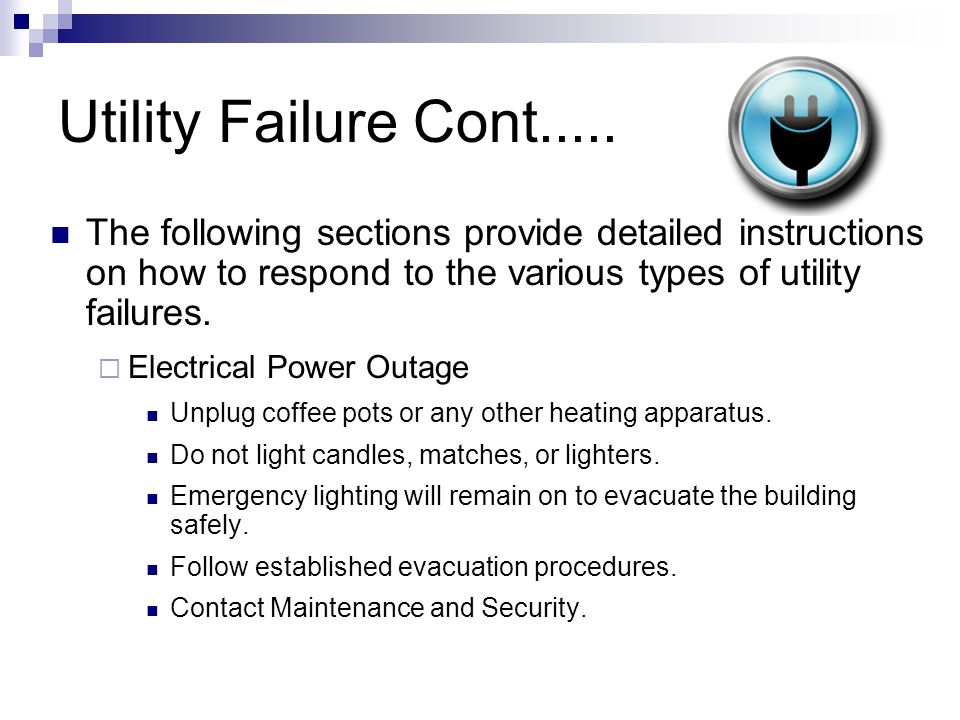 Utility Failure Cont..... The following sections provide detailed instructions on how to respond to the various types of utility failures.