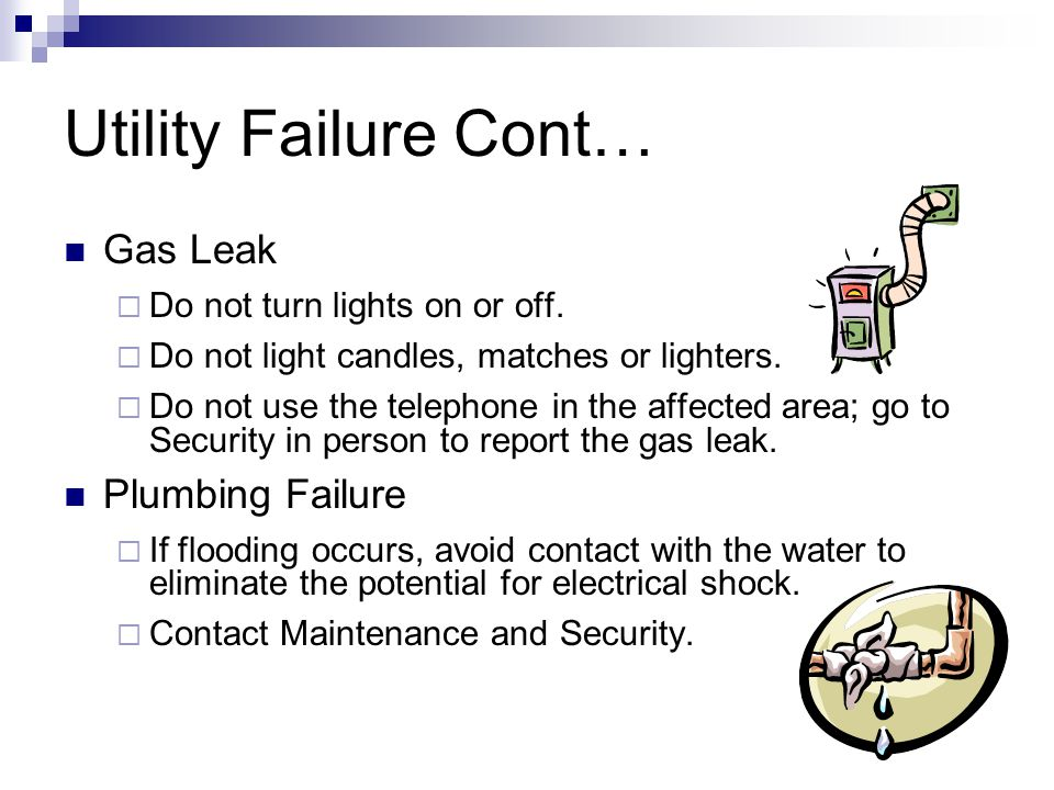 Utility Failure Cont… Gas Leak Plumbing Failure