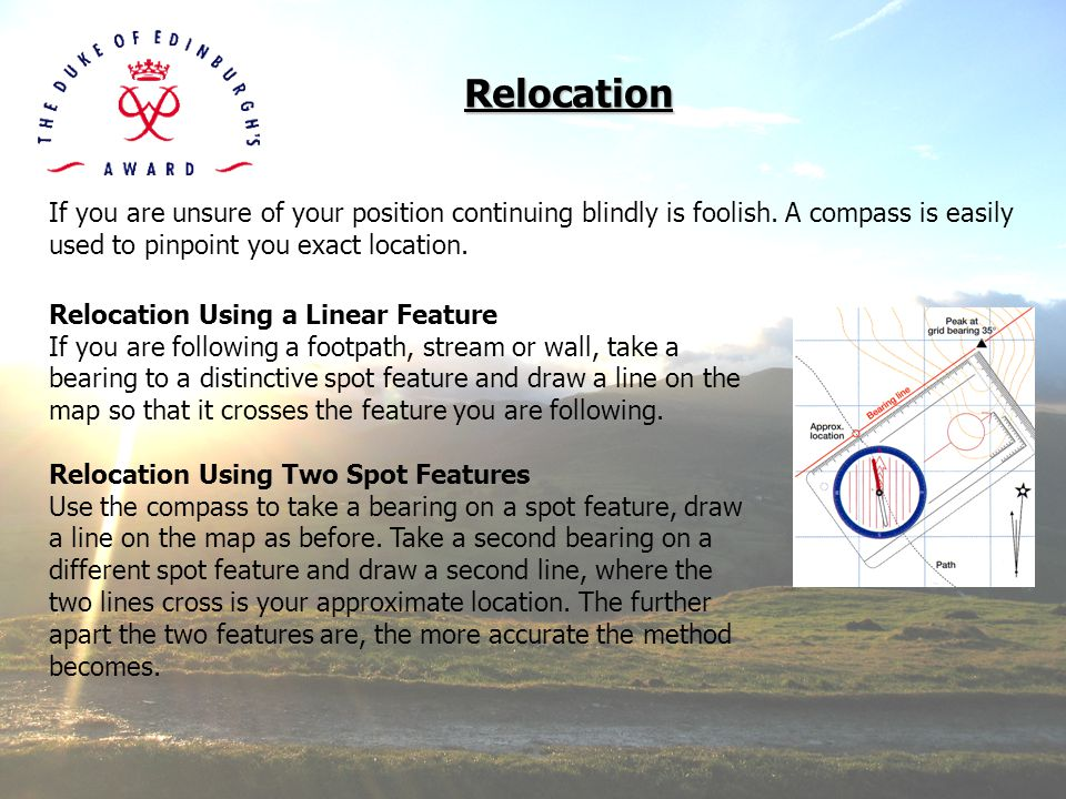 Relocation If you are unsure of your position continuing blindly is foolish. A compass is easily used to pinpoint you exact location.