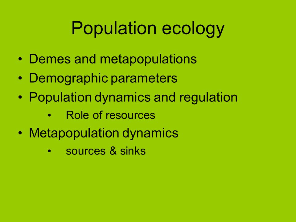 Population ecology Demes and metapopulations Demographic parameters