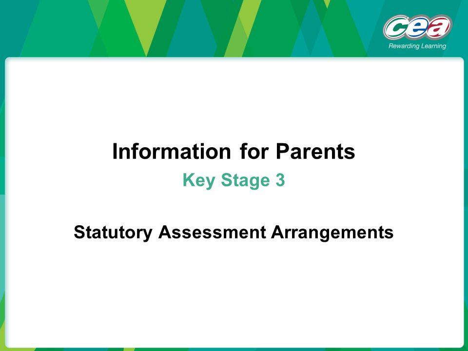 Information for Parents Key Stage 3 Statutory Assessment Arrangements