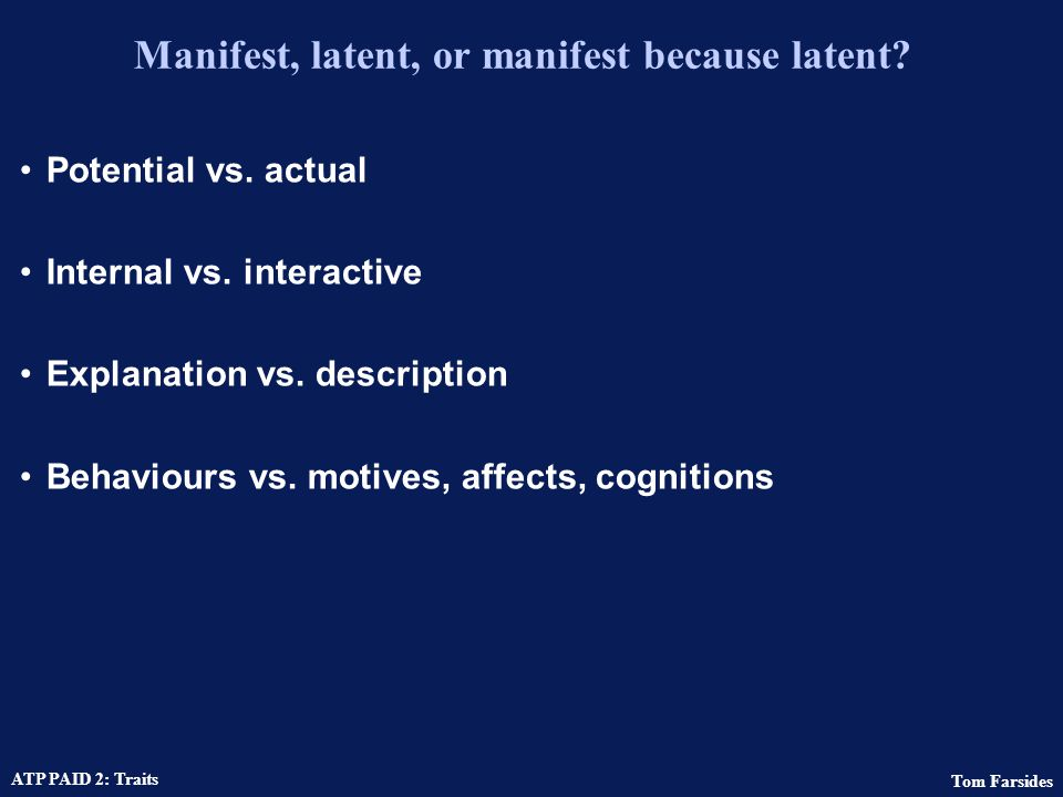 Manifest, latent, or manifest because latent