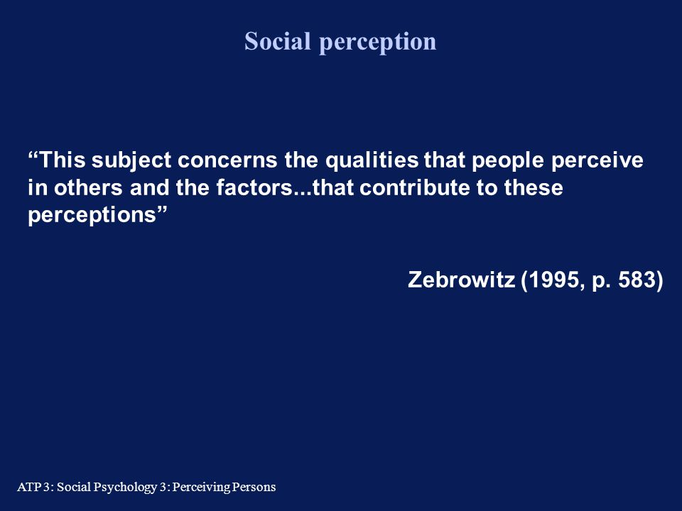 Social perception This subject concerns the qualities that people perceive in others and the factors...that contribute to these perceptions