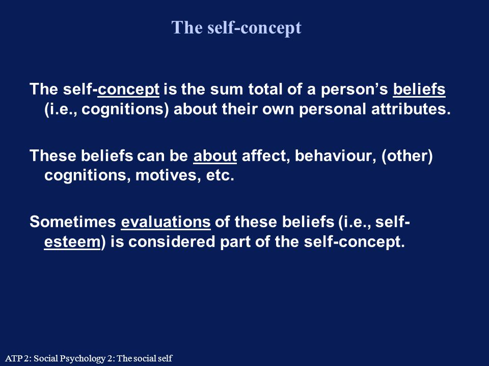The self-concept The self-concept is the sum total of a person's beliefs (i.e., cognitions) about their own personal attributes.