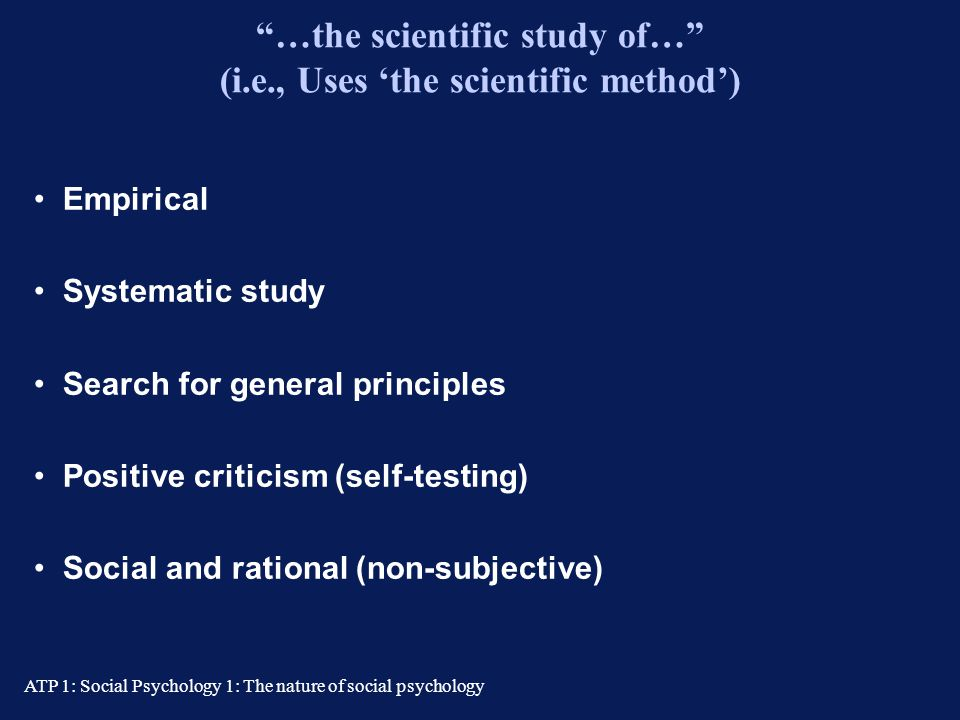 …the scientific study of… (i.e., Uses 'the scientific method')