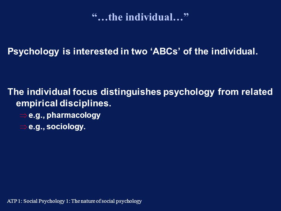 …the individual… Psychology is interested in two 'ABCs' of the individual.