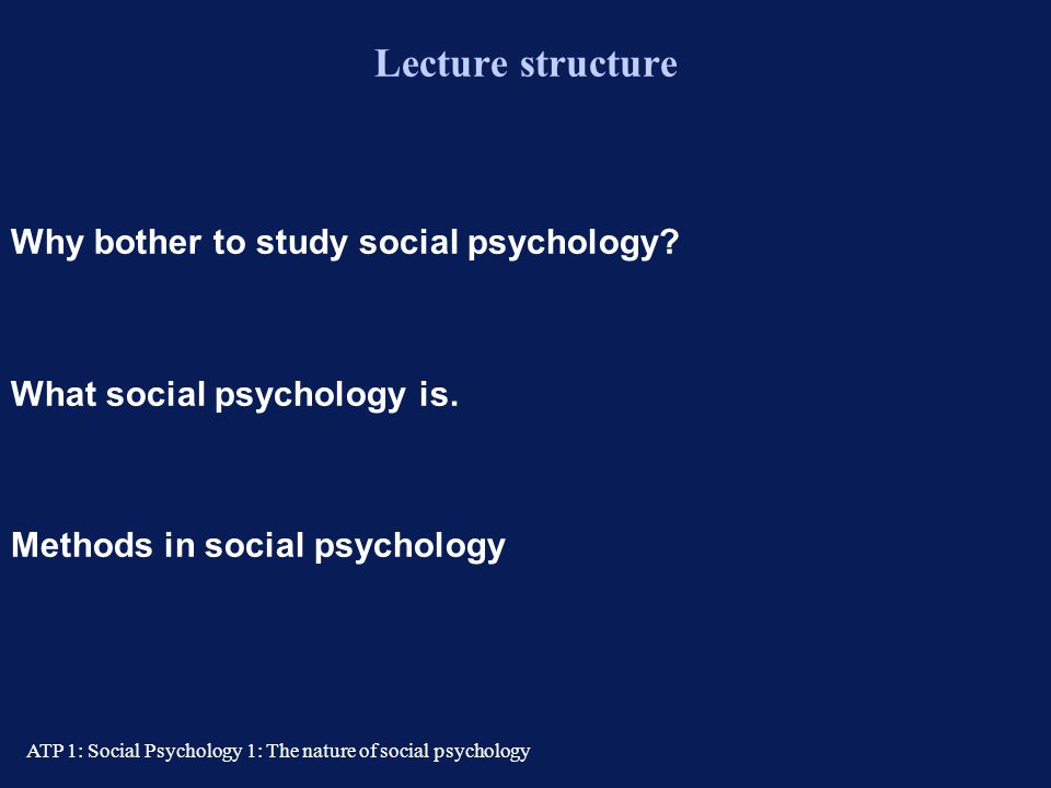 Lecture structure Why bother to study social psychology