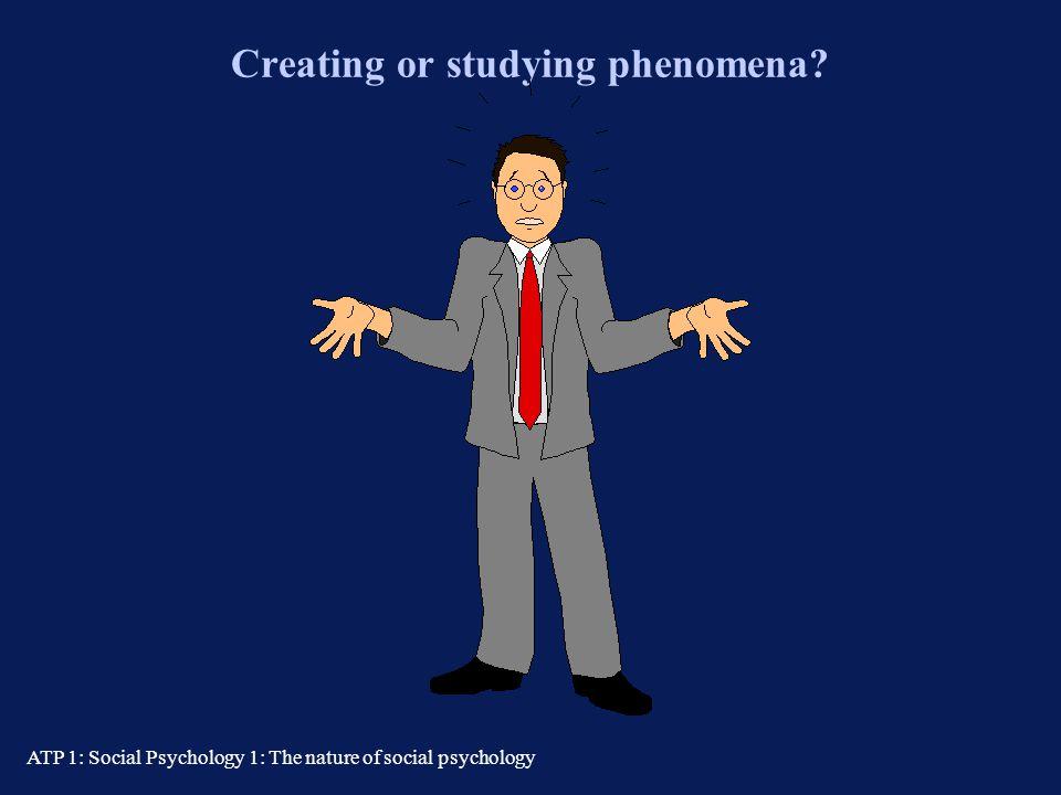 Creating or studying phenomena
