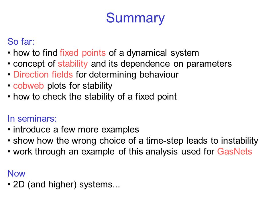 Summary So far: how to find fixed points of a dynamical system