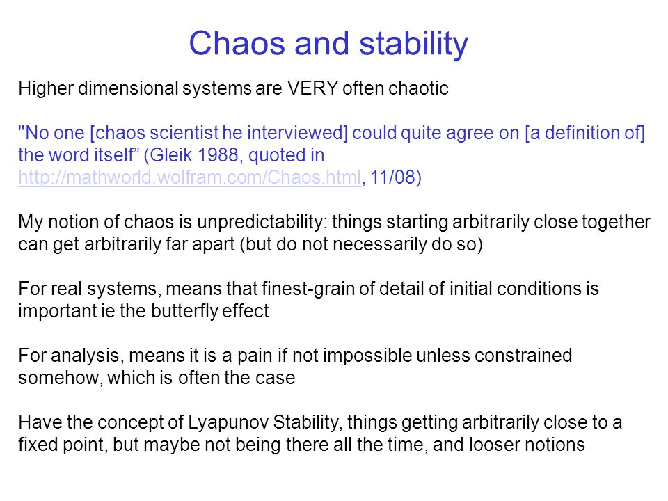 Chaos and stability Higher dimensional systems are VERY often chaotic