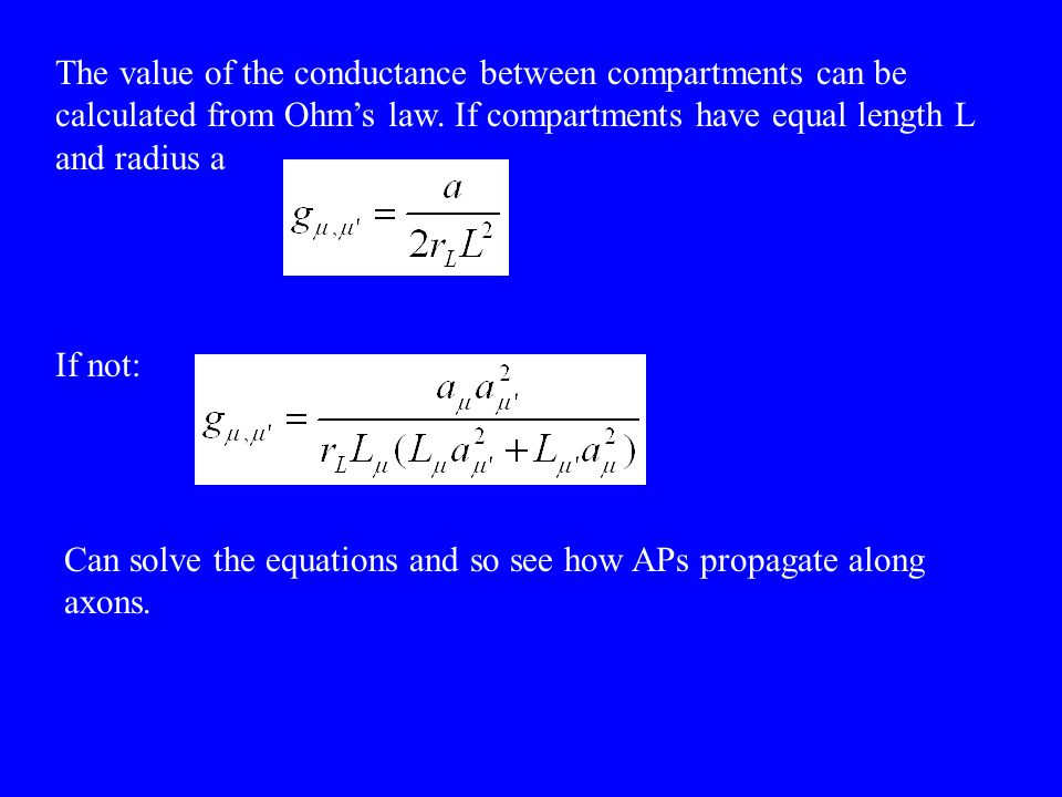 The value of the conductance between compartments can be calculated from Ohm's law. If compartments have equal length L and radius a