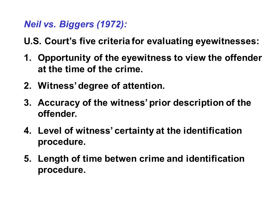 Neil vs. Biggers (1972): U.S. Court's five criteria for evaluating eyewitnesses: