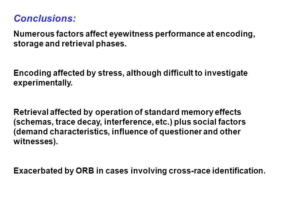 Conclusions: Numerous factors affect eyewitness performance at encoding, storage and retrieval phases.