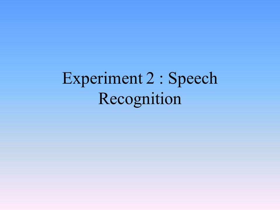 Experiment 2 : Speech Recognition
