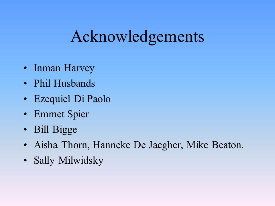 Acknowledgements Inman Harvey Phil Husbands Ezequiel Di Paolo
