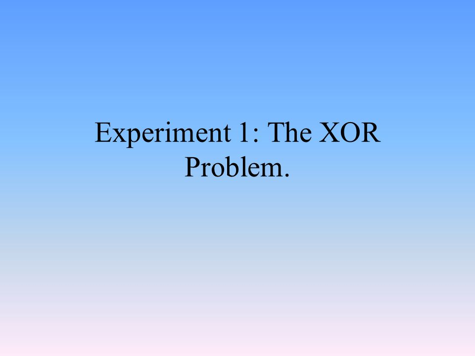 Experiment 1: The XOR Problem.