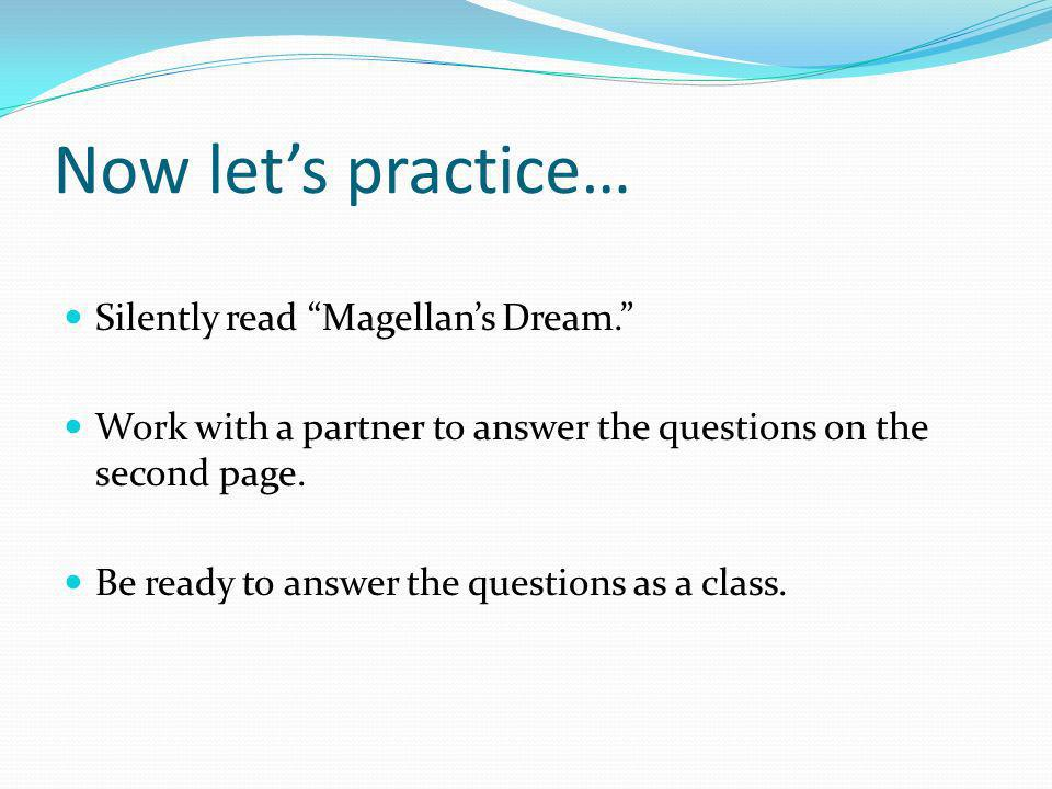 Now let's practice… Silently read Magellan's Dream.