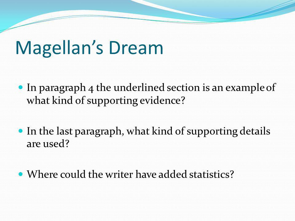 Magellan's Dream In paragraph 4 the underlined section is an example of what kind of supporting evidence