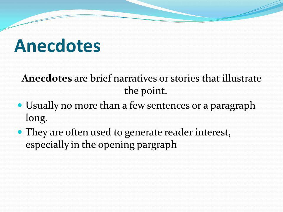 Anecdotes are brief narratives or stories that illustrate the point.