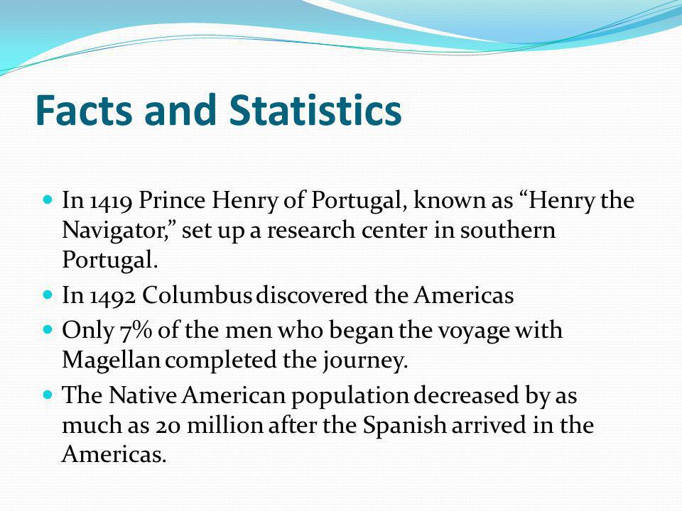 Facts and Statistics In 1419 Prince Henry of Portugal, known as Henry the Navigator, set up a research center in southern Portugal.