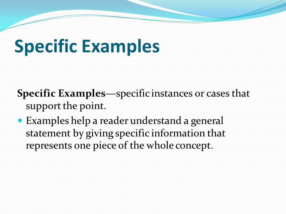 Specific Examples Specific Examples—specific instances or cases that support the point.