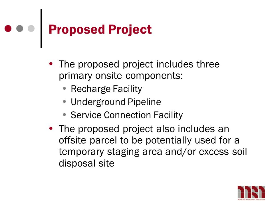 Proposed Project The proposed project includes three primary onsite components: Recharge Facility.