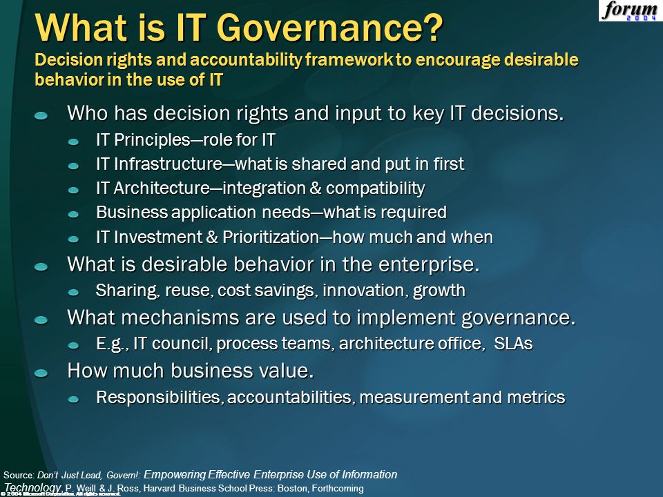 MGB 2003 What is IT Governance Decision rights and accountability framework to encourage desirable behavior in the use of IT.