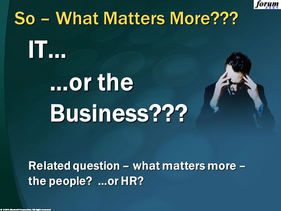 IT… …or the Business So – What Matters More