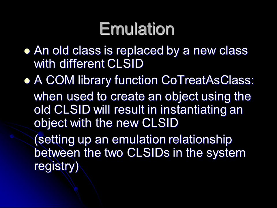 Emulation An old class is replaced by a new class with different CLSID