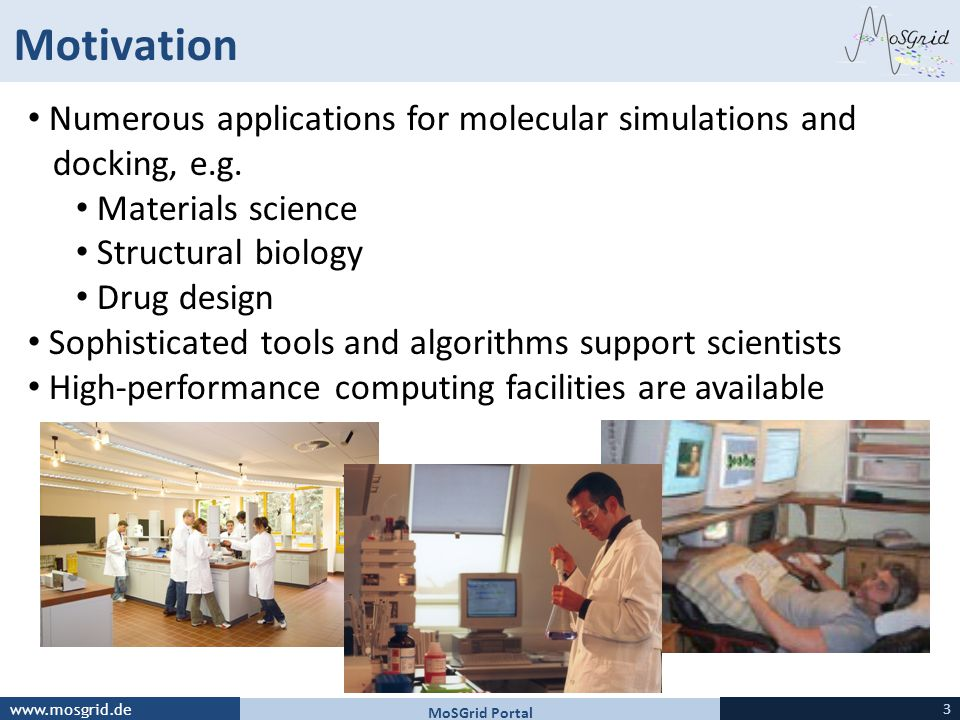 Motivation Numerous applications for molecular simulations and docking, e.g. Materials science.