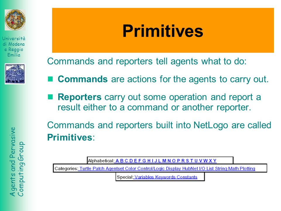 Primitives Commands and reporters tell agents what to do: