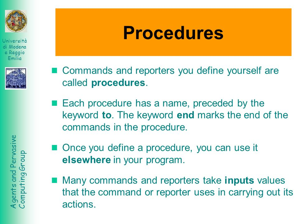 Procedures Commands and reporters you define yourself are called procedures.