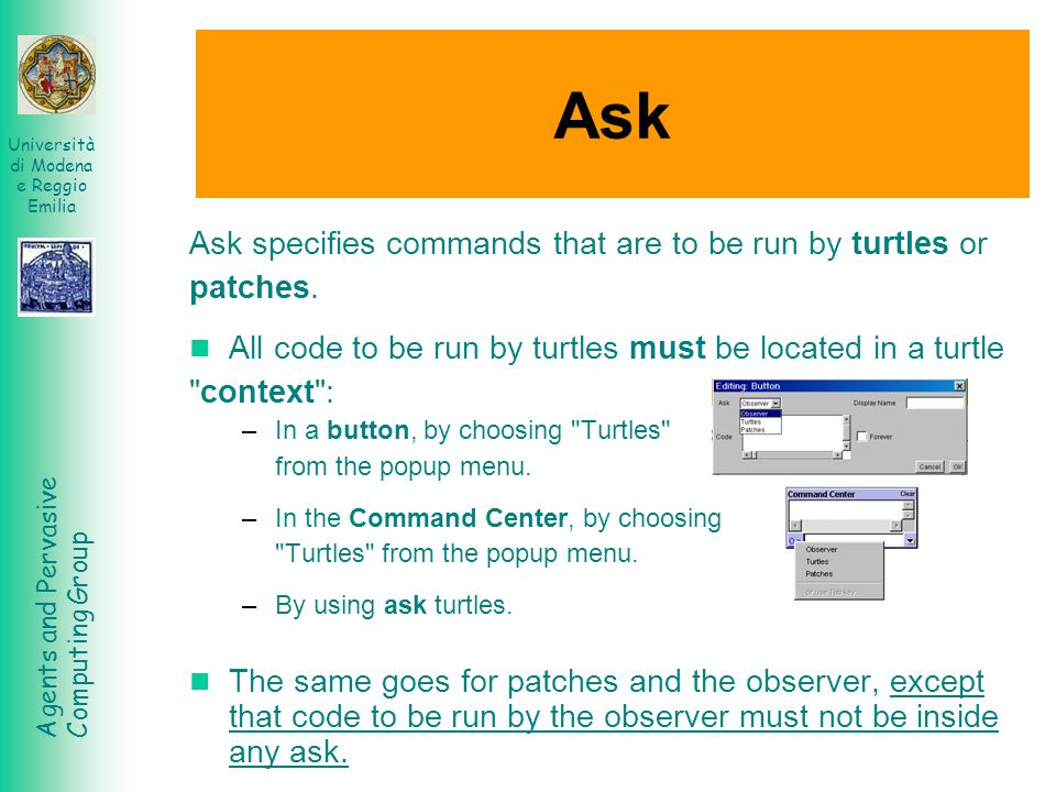Ask Ask specifies commands that are to be run by turtles or patches.