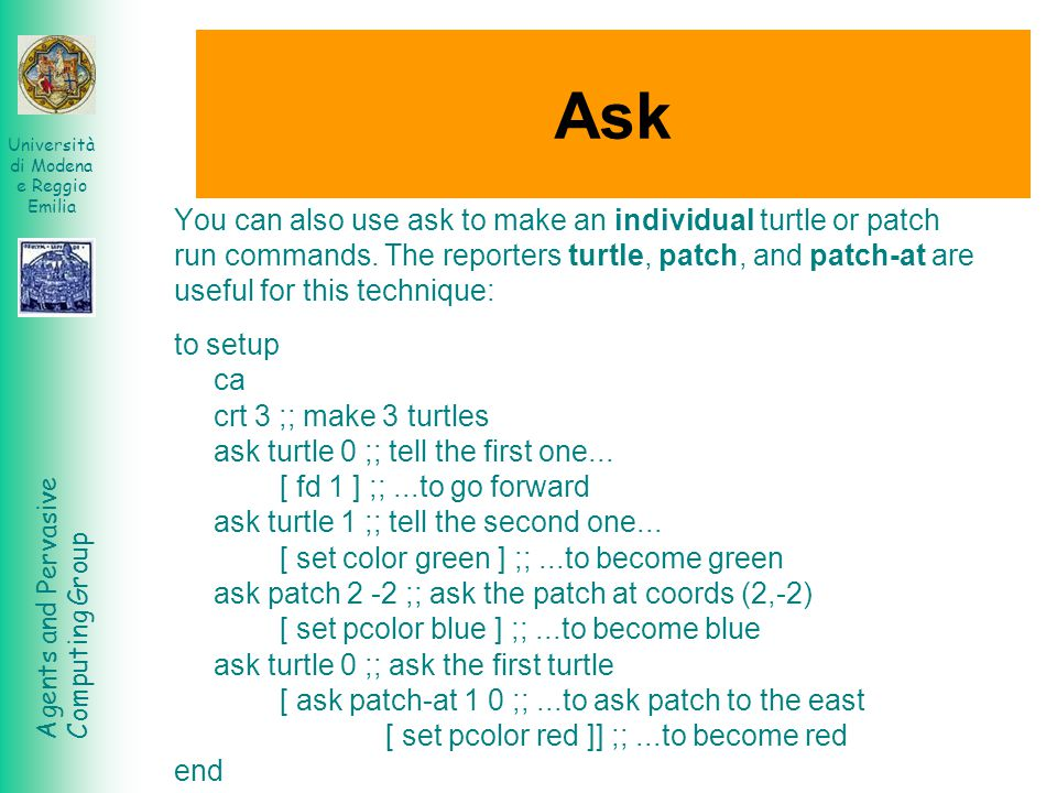 Ask You can also use ask to make an individual turtle or patch