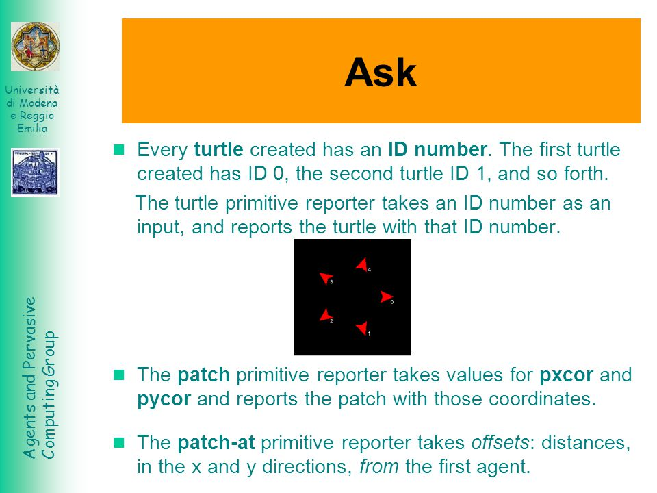 Ask Every turtle created has an ID number. The first turtle created has ID 0, the second turtle ID 1, and so forth.