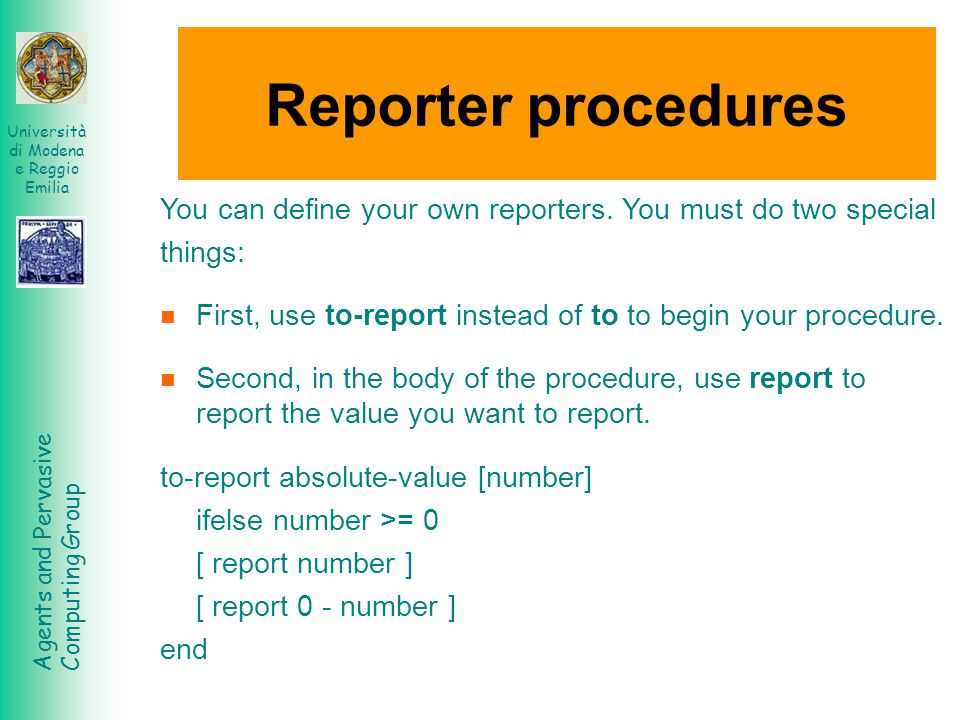 Reporter procedures You can define your own reporters. You must do two special. things: First, use to-report instead of to to begin your procedure.