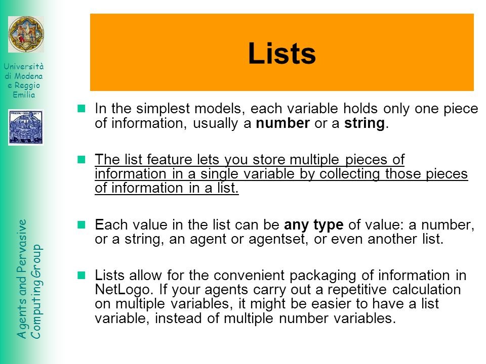 Lists In the simplest models, each variable holds only one piece of information, usually a number or a string.