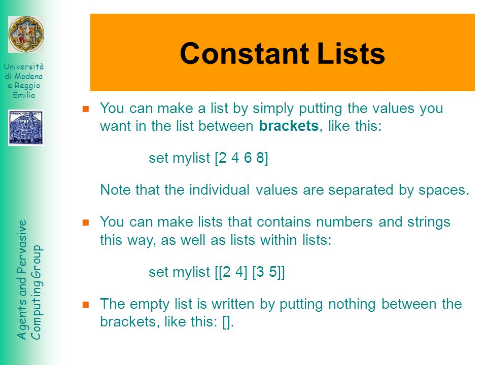 Constant Lists You can make a list by simply putting the values you want in the list between brackets, like this: