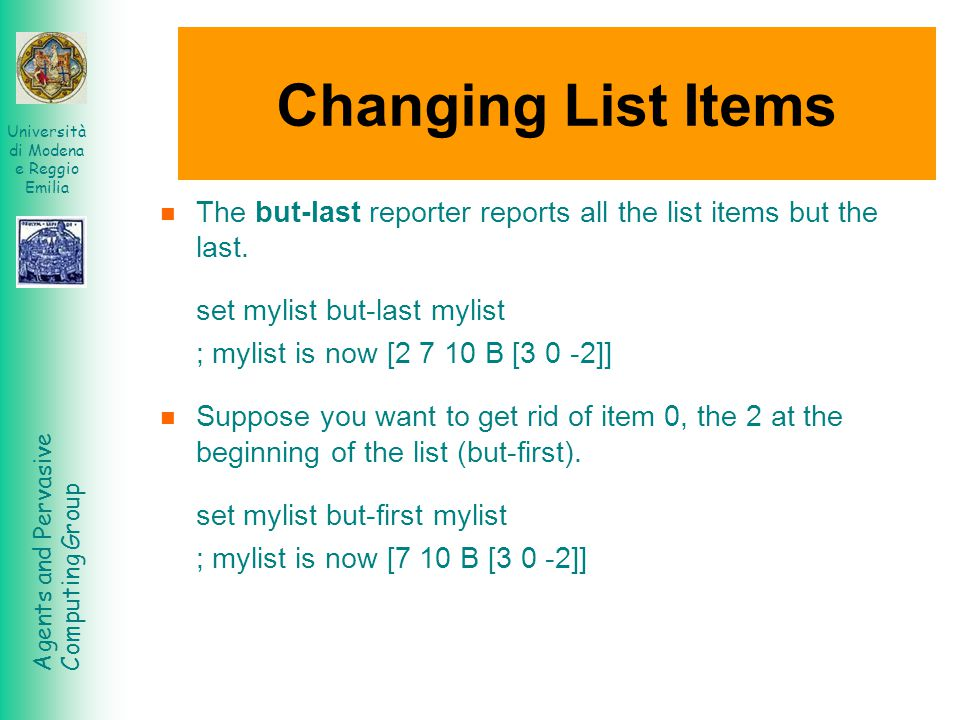 Changing List Items The but-last reporter reports all the list items but the last. set mylist but-last mylist.