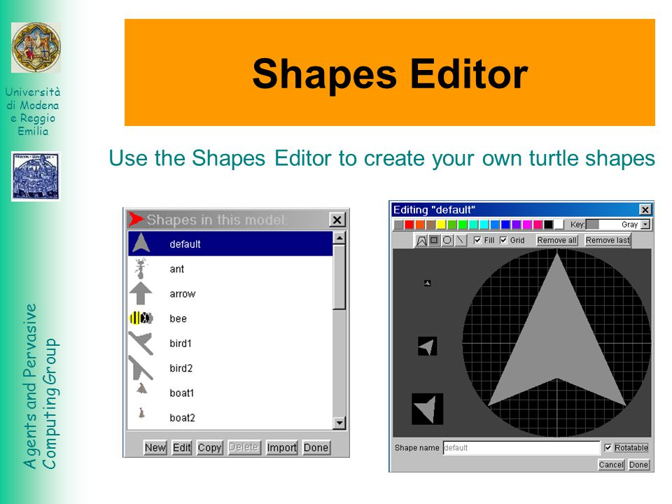 Shapes Editor Use the Shapes Editor to create your own turtle shapes