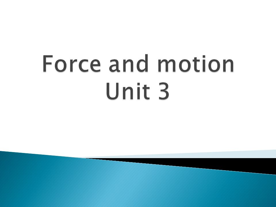 Force and motion Unit 3