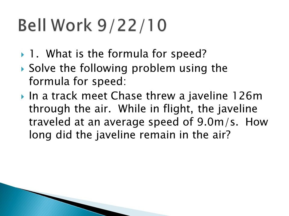 Bell Work 9/22/10 1. What is the formula for speed
