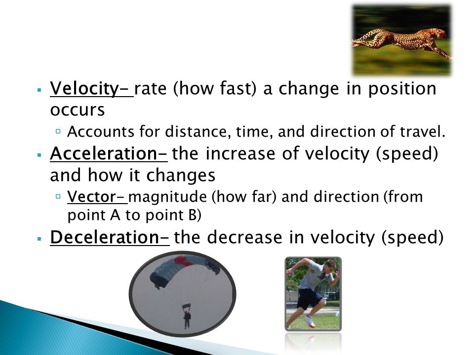 Velocity- rate (how fast) a change in position occurs
