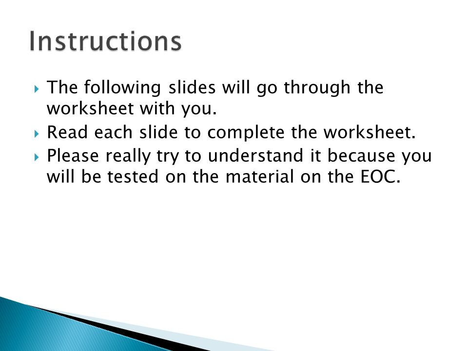 Instructions The following slides will go through the worksheet with you. Read each slide to complete the worksheet.