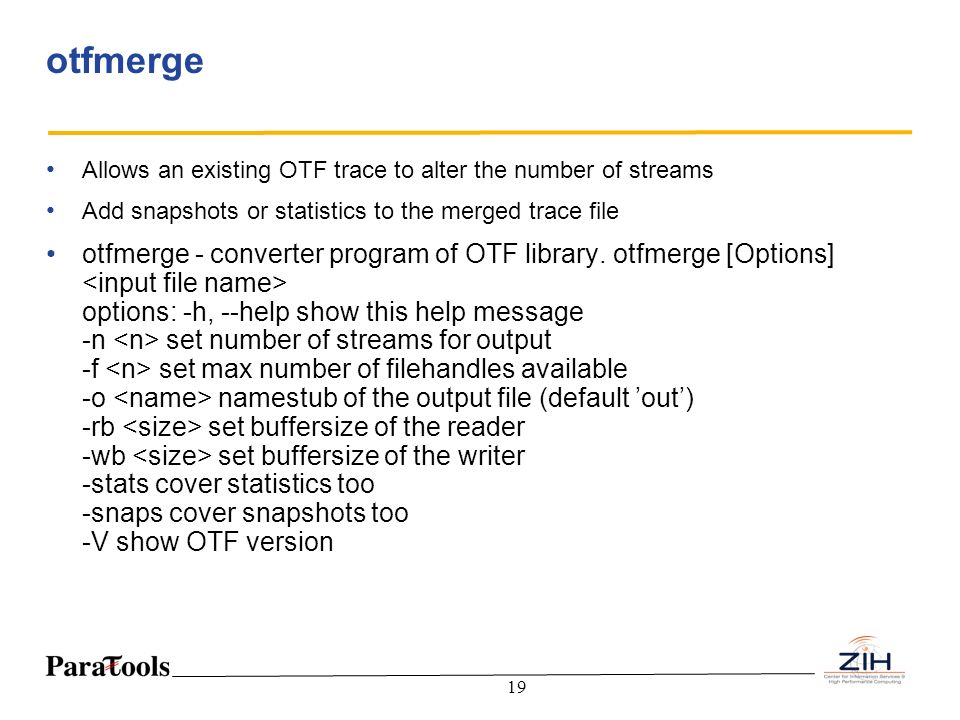 otfmerge Allows an existing OTF trace to alter the number of streams. Add snapshots or statistics to the merged trace file.