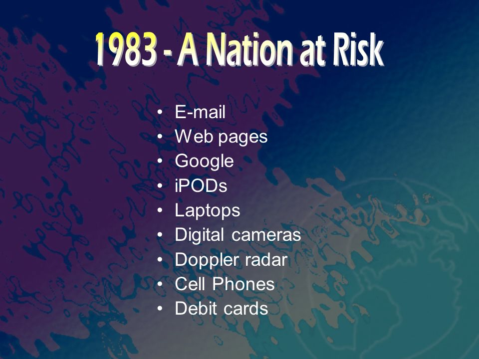 1983 - A Nation at Risk E-mail Web pages Google iPODs Laptops