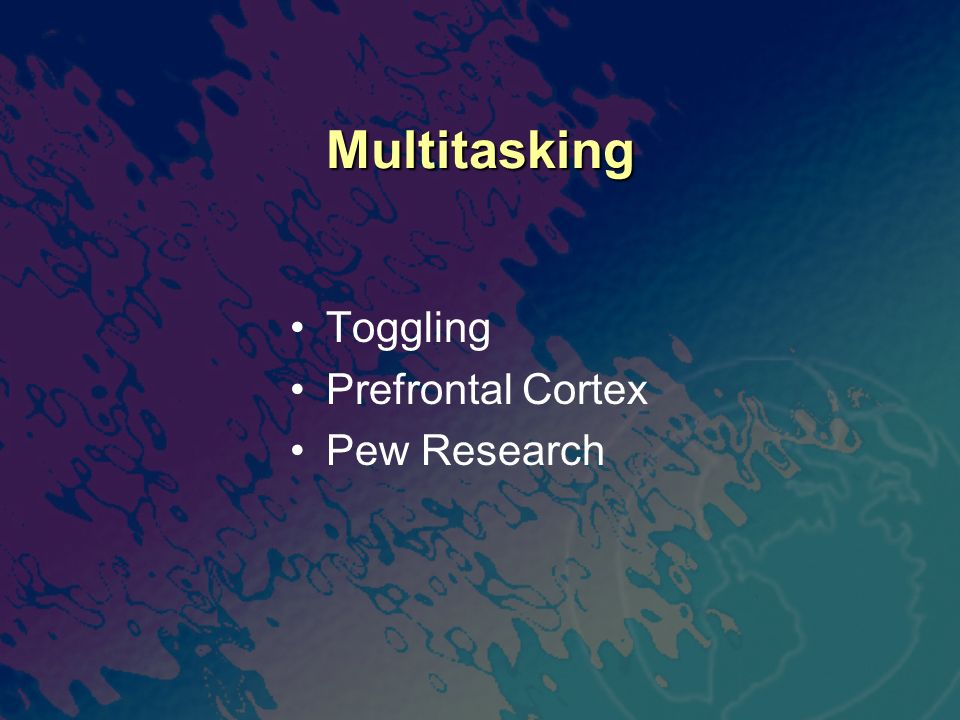 Multitasking Toggling Prefrontal Cortex Pew Research
