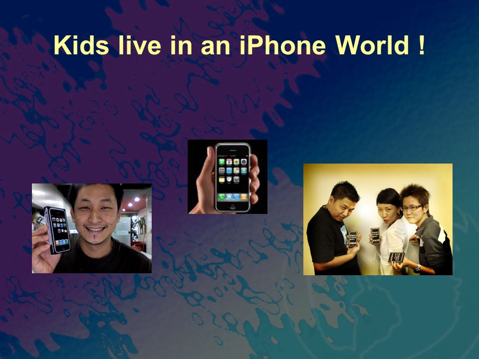 Kids live in an iPhone World !