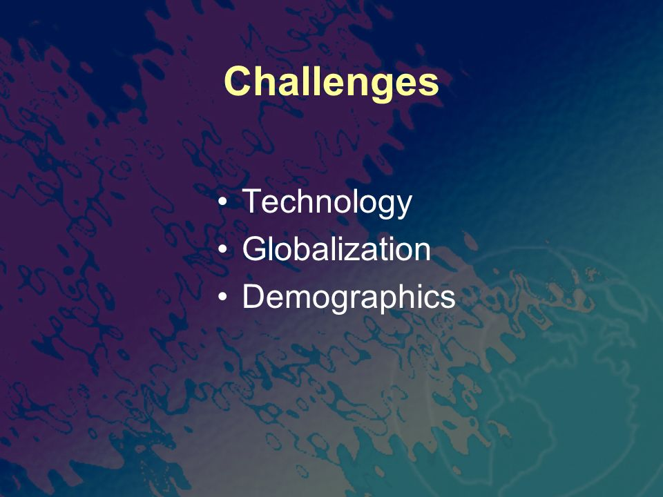 Challenges Technology Globalization Demographics