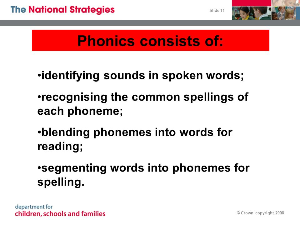 Phonics consists of: identifying sounds in spoken words;